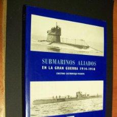 Militaria: SUBMARINOS ALIADOS - 1914 / 1918 - CRISTINO CASTROVIEJO VICENTE - ILUSTRADO. Lote 37317574