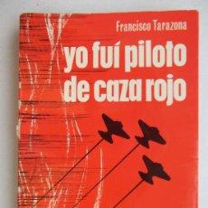 Militaria: AVIACIÓN. YO FUÍ PILOTO DE CAZA ROJO. EDITORIAL SAN MARTÍN. 1974. 304 PAGINAS.. Lote 37393452