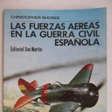 Militaria: AVIACIÓN. LAS FUERZAS AEREAS EN LA GUERRA CIVIL ESPAÑOLA.EDITORIAL SAN MARTÍN.1979. VER MÁS FOTOS. Lote 37400112