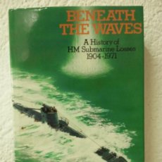 Militaria: BENEATH THE WAVES - A HISTORY OF HM SUBMARINE LOSSES 1904/1971. Lote 37418750