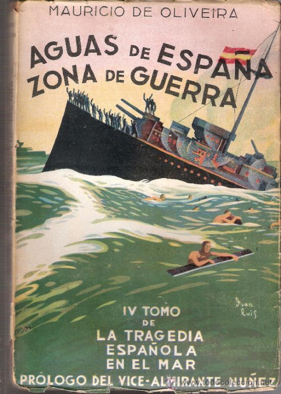 AGUAS DE ESPAÑA.ZONA DE GUERRA.LA TRAGEDIA ESPAÑOLA EN EL MAR.TOMO IV.MAURICIO DE OLIVEIRA.1ªED.1939 (Militar - Libros y Literatura Militar)