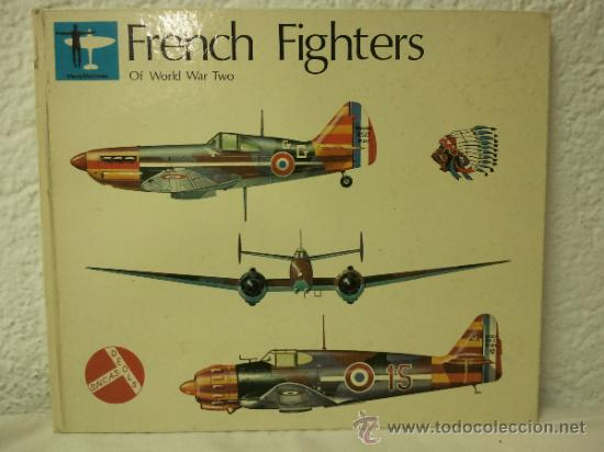 FRENCH FIGHTERS - OF WORLD WAR TWO - VOLUME I (Militar - Libros y Literatura Militar)