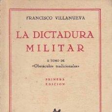 Militaria: VILLANUEVA, FRANCISCO. LA DICTADURA MILITAR. MADRID: JAVIER MORATA, 1930. PRIMERA EDICIÓN. 13X19. RÚ. Lote 37827277