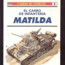 Militaria: CARROS DE COMBATE Nº 5 CARRO DE INFANTERIA MATILDA ( OSPREY MILITARY ). Lote 38103501