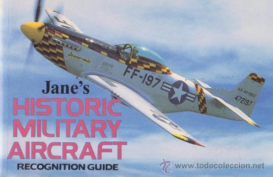 JANE'S HISTORIC MILITARY AIRCRAFT RECOGNITION GUIDE AVIACIÓN EJÉRCITO DEL AIRE SAETA BOEING MUSTANG (Militar - Libros y Literatura Militar)