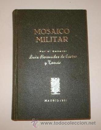 MOSAICO MILITAR LUIS BERMUDEZ DE CASTRO Y TOMÁS MADRID 1951 (Militar - Libros y Literatura Militar)