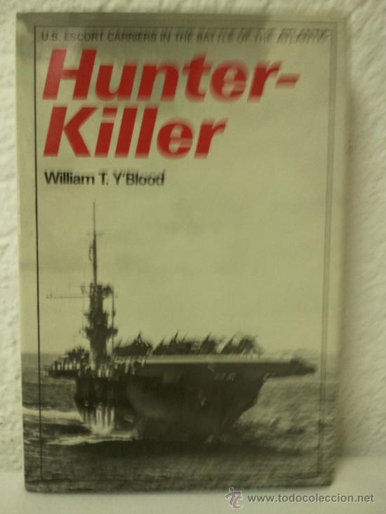 HUNTER-KILLER - U.S. ESCORT CARRIERS IN THE BATTLE OF THE ATLANTIC (Militar - Libros y Literatura Militar)