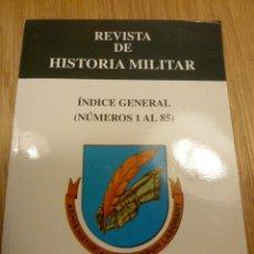 Militaria: REVISTA DE HISTORIA MILITAR.INDICE GENERAL ( NUMEROS 1 AL 85) INSTITUTO DE HISTORIA Y CULTURA MILITA. Lote 39064323