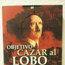 Militaria: OBJETIVO CAZAR AL LOBO - LA HISTORIA REAL DE LOS COMPLOTS Y ATENTADOS PARA MATAR A HITLER. Lote 39100640