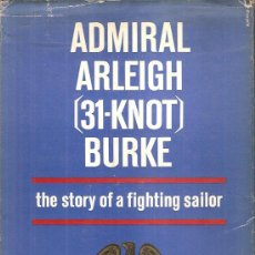 Militaria: ADMIRAL ARLEIGH BURKE 31 KNOTS, INGLES,PURA TELA,1 EDIC.BIOGRAFIA FAMOSO ALMIRANTE. Lote 39183138