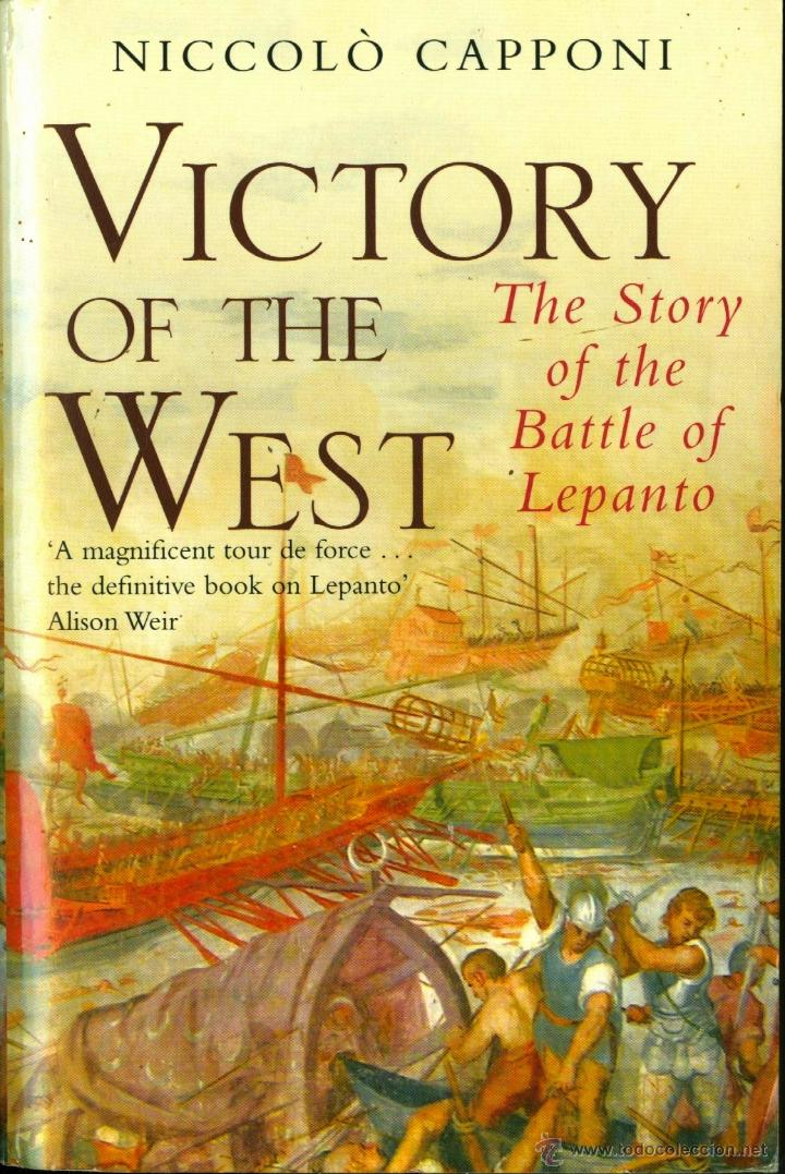 VICTORY OF THE WEST, THE STORY OF THE BATTLE OF LEPANTO - NICCOLÒ CAPPONI (Militar - Libros y Literatura Militar)