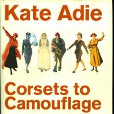 Militaria: CORSETS TO CAMOUFLAGE, WOMEN AND WAR - KATE ADIE (TAPA DURA CON SOBRECUBIERTA). Lote 39418866