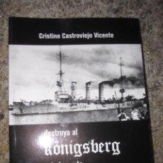 Militaria: DESTRUYA AL KONIGSBERG A TODA COSTA - CASTROVIEJO VICENTE, CRISTINO - EDI DAMARE 2010. Lote 53542016