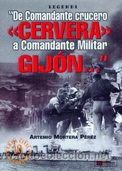 LIBRO: DE COMANDANTE CRUCERO CERVERA A COMANDANTE MILITAR GIJÓN. 2005. ESPAÑA. (Militar - Libros y Literatura Militar)