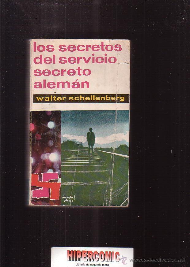 LOS SECRETOS DEL SERVICIO SECRETO ALEMAN /POR: WALTER SCHELLENBERG (Militar - Libros y Literatura Militar)
