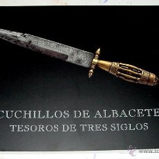 Militaria: CUCHILLOS DE ALBACETE, TESOROS DE TRES SIGLOS - CUCHILLOS DE LOS SIGLOS XVII, XVIII Y XIX . EXCELENT. Lote 105901888