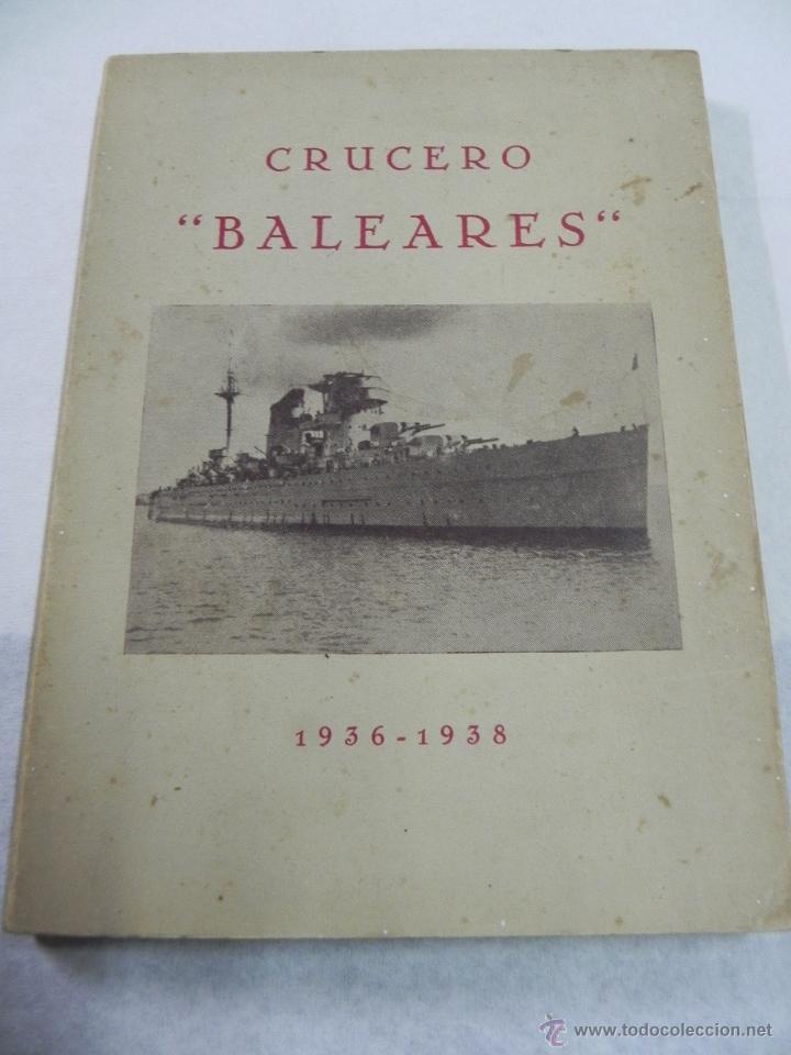 LIBRO CRUCERO BALEARES 1936-1938. MANUEL CERVERA, RICARDO CHEREGUINI Y CARLOS ARRIAGA. MADRID 1948 - (Militar - Libros y Literatura Militar)