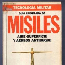 Militaria: TECNOLOGÍA MILITAR. GUÍA ILUSTRADA DE MISILES. AIRE - SUPERFICIE Y AÉREOS ANTIBUQUE.. Lote 40579622