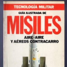 Militaria: TECNOLOGÍA MILITAR. GUÍA ILUSTRADA DE MISILES. AIRE - SUPERFICIE Y AÉREOS ANTIBUQUE.. Lote 40591300