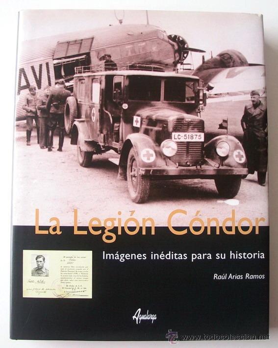 LA LEGIÓN CÓNDOR. IMÁGENES INÉDITAS PARA SU HISTORIA (Militar - Libros y Literatura Militar)