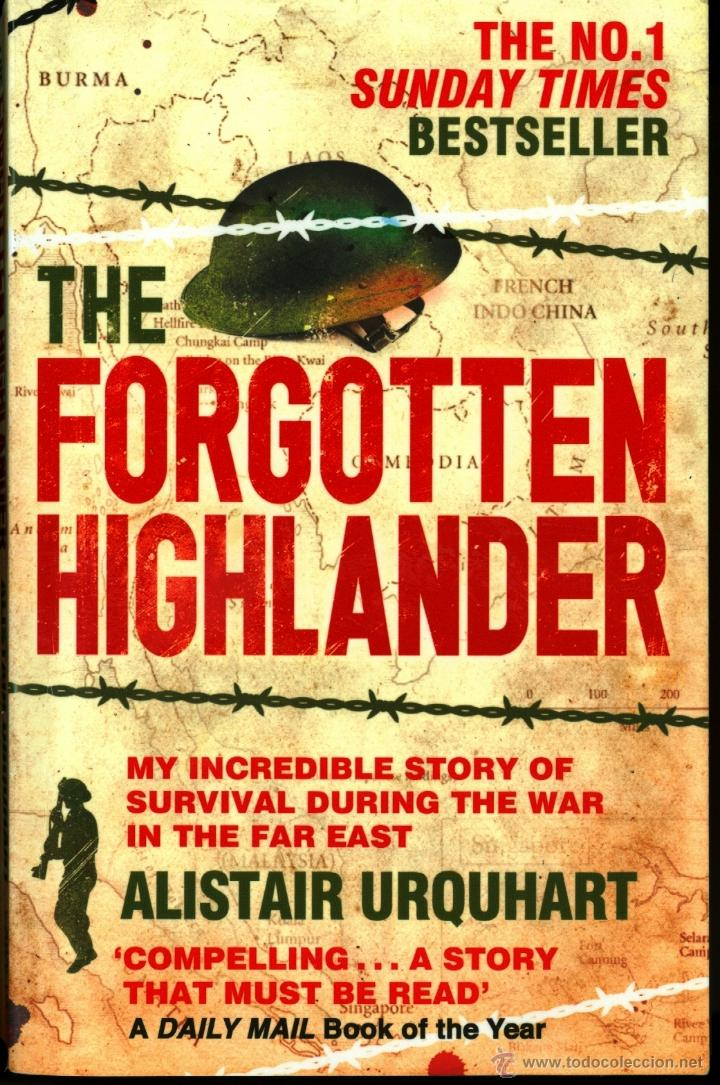 THE FORGOTTEN HIGHLANDER - ALISTAIR URQUHART (STORY OF SURVIVAL DURING THE WAR IN THE FAR EAST) GOOD (Militar - Libros y Literatura Militar)