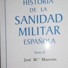 Militaria: LIBRO HISTORIA DE LA SANIDAD MILITAR ESPAÑOLA TOMO II 1994 JOSÉ MARIA MASSONS MEDICINA. Lote 41156992