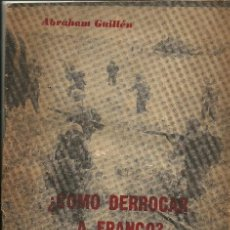 Militaria: ¿COMO DERROCAR A FRANCO? - ABRAHAM GUILLÉN - ESPAÑA: ESTRATEGIA PARA LA LIBERACIÓN. Lote 41218086