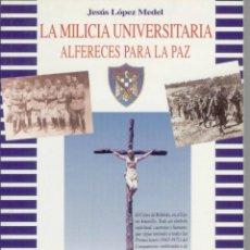 Militaria: LA MILICIA UNIVERSITARIA, ALFÉRECES PARA LA PAZ, JESÚS LÓPEZ MEDEL, GASTOS DE ENVÍO GRATIS. Lote 42514776