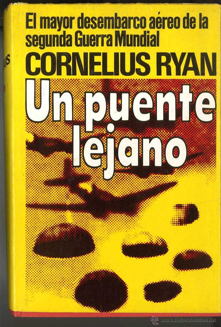 UN PUENTE LEJANO. CORNELIUS RYAN. BATALLA DE ARNHEIM. (Militar - Libros y Literatura Militar)
