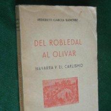 Militaria: DEL ROBLEDAL AL OLIVAR. NAVARRA Y EL CARLISMO, DE FEDERICO GARCIA SANCHIZ 1939 1A.EDICION. Lote 148662513