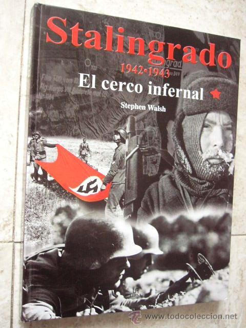 STALINGRADO. 1942 - 1943. EL CERCO INFERNAL. STEPHEN WALSH. LIBSA, 2001. 176 PP. ILUSTRADO. TAPA (Militar - Libros y Literatura Militar)