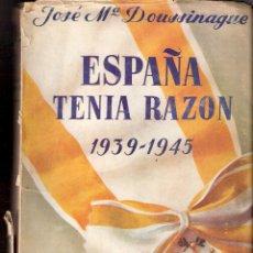 Militaria: ESPAÑA TENÍA RAZÓN. 1939 - 1945. JOSE MARÍA DOUSSINAGUE. ESPASA CALPE, S.A. 1ª EDICIÓN. 1949. Lote 44249556