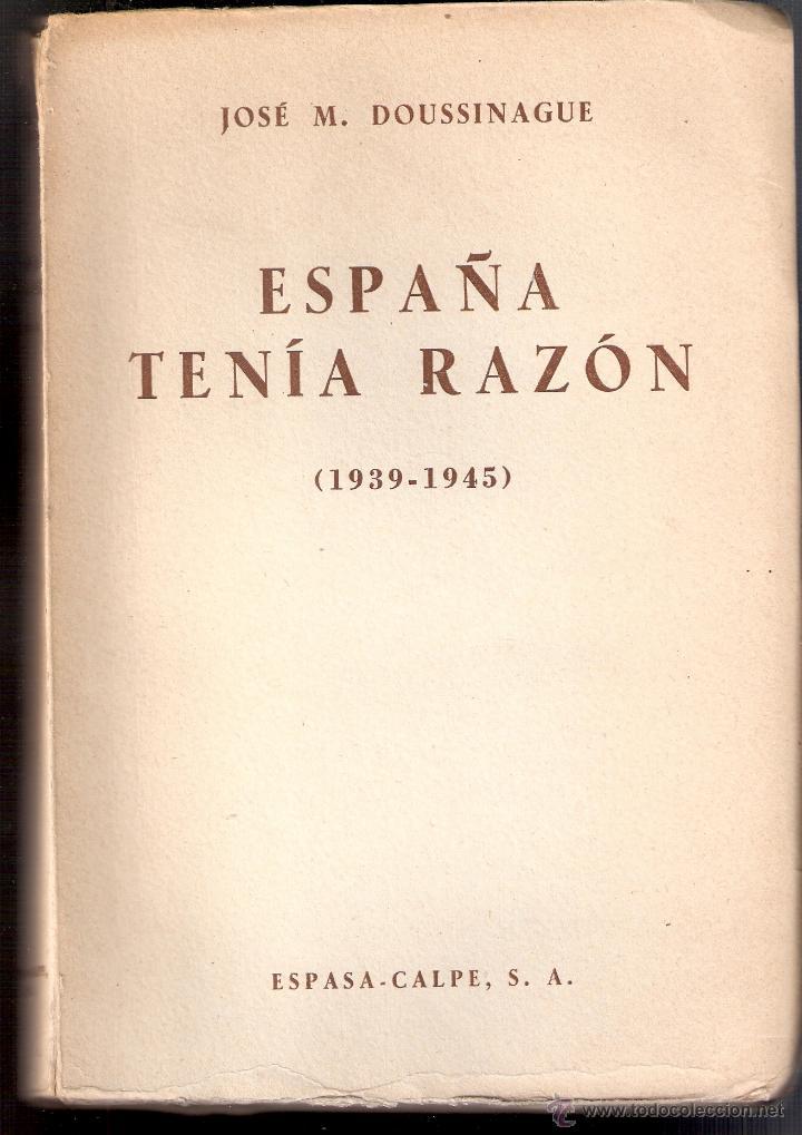Militaria: España tenía razón. 1939 - 1945. Jose María Doussinague. Espasa Calpe, S.A. 1ª edición. 1949 - Foto 3 - 44249556