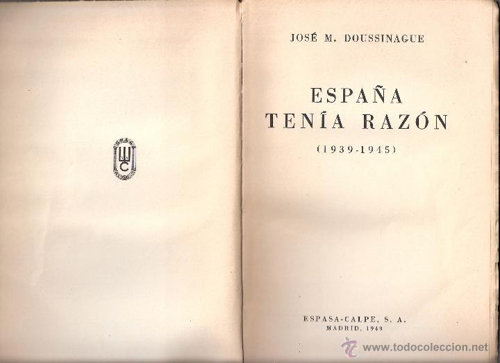 Militaria: España tenía razón. 1939 - 1945. Jose María Doussinague. Espasa Calpe, S.A. 1ª edición. 1949 - Foto 5 - 44249556