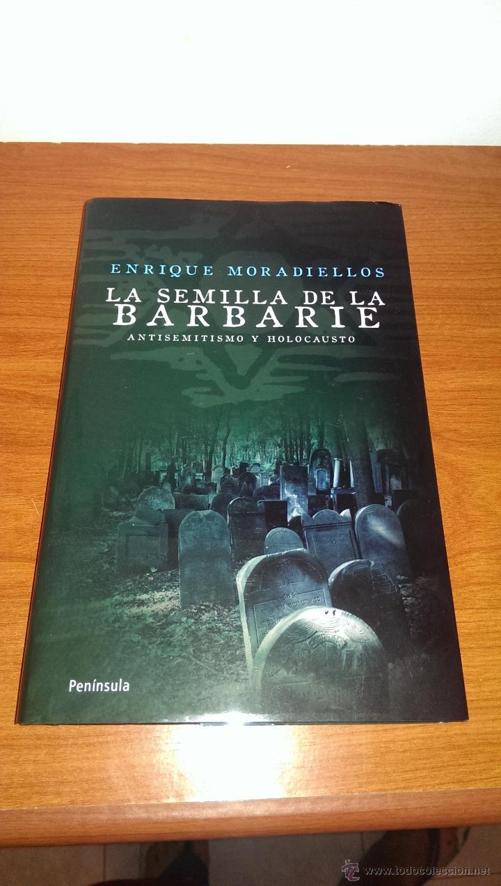 LA SEMILLA DE LA BARBARIE - ANTISEMITISMO Y HOLOCAUSTO (Militar - Libros y Literatura Militar)