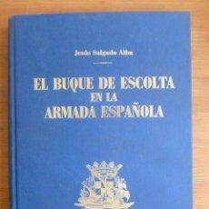 Militaria: EL BUQUE DE ESCOLTA EN LA ARMADA ESPAÑOLA. SALGADO ALBA. BAZAN 1989 334 PAG. Lote 44885764