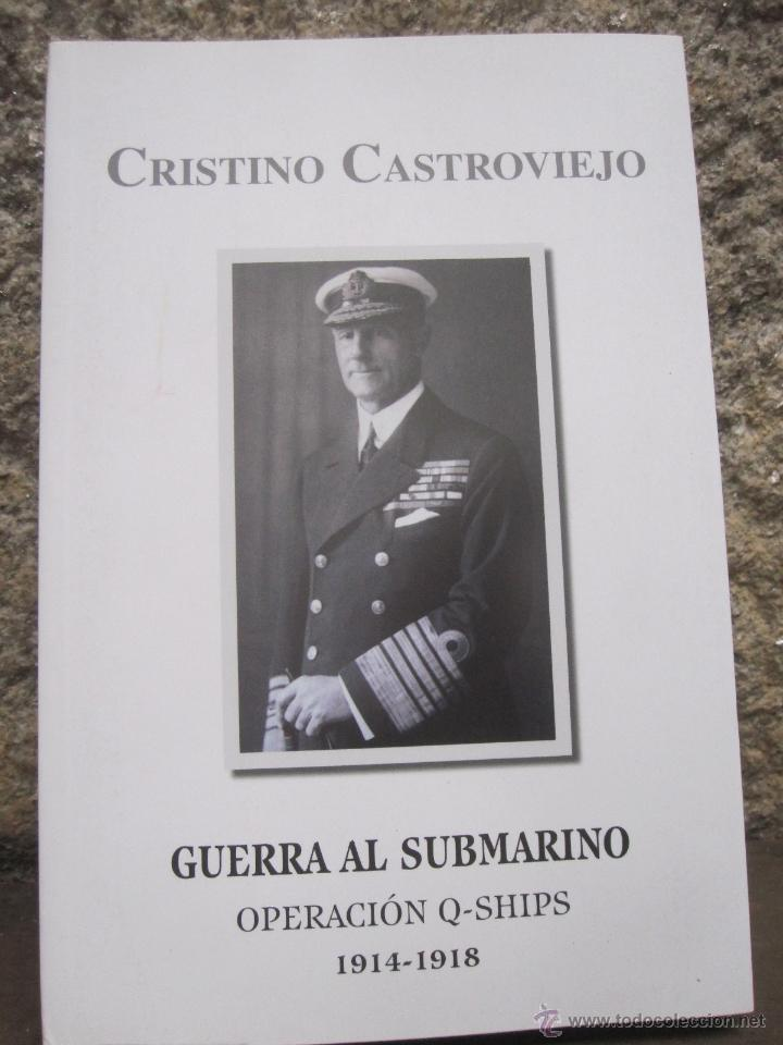 GUERRA AL SUBMARINO OPERACION Q-SHIPS 1914/18 - CRISTINO CASTROVIEJO - EDI DAMARE 2012 + INFO (Militar - Libros y Literatura Militar)