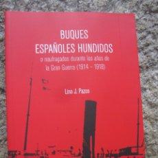 Militaria: BUQUES ESPAÑOLES HUNDIDOS O NAUFRAGADOS DURANTE LA PRIMERA GUERRA MUNDIAL - LINO PAZOS 2010 + INFO. Lote 277721758