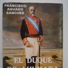Militaria: EL DUQUE DE AHUMADA. FUNDADOR DE LA GUARDIA CIVIL. AGUADO SÁNCHEZ, FRANCISCO 1985. Lote 39457126