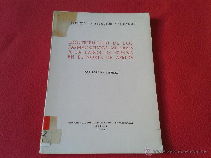 LIBRO CONTRIBUCION DE LOS FARMACEUTICOS MILITARES A LA LABOR DE ESPAÑA EN EL NORTE DE AFRICA 1958 (Militar - Libros y Literatura Militar)