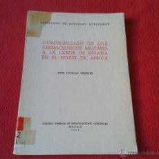 Militaria: LIBRO CONTRIBUCION DE LOS FARMACEUTICOS MILITARES A LA LABOR DE ESPAÑA EN EL NORTE DE AFRICA 1958. Lote 45589332