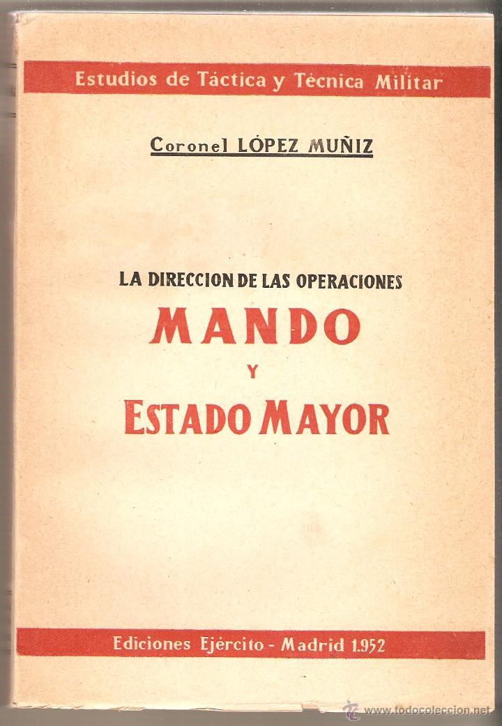 MANDO Y ESTADO MAYOR, CORONEL LÓPEZ MUÑIZ (Militar - Libros y Literatura Militar)