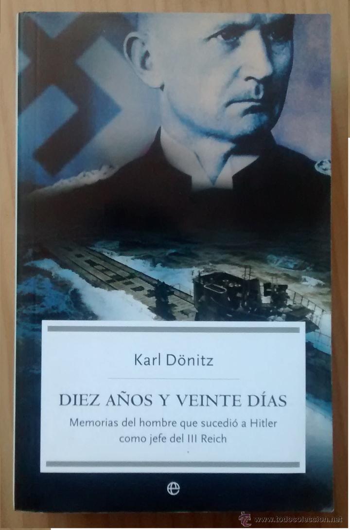 KARL DONITZ DIEZ AÑOS Y VEINTE DIAS (Militar - Libros y Literatura Militar)