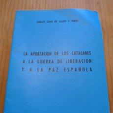 Militaria: LIBRO LA APORTACION CATALANES A GUERRA LIBERACION. GUERRA CIVIL Y DIVISION AZUL. 1975. Lote 45898764