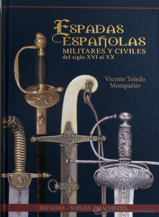 ESPADAS ESPAÑOLAS, MILITARES Y CIVILES, POR VICENTE TOLEDO - (Militar - Libros y Literatura Militar)