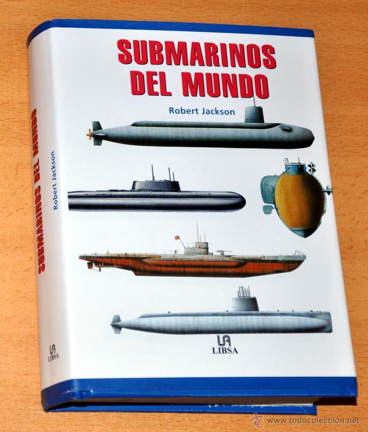 SUBMARINOS DEL MUNDO - POR ROBERT JACKSON - EDITORIAL LIBSA - AÑO 2002 - COMO NUEVO (Militar - Libros y Literatura Militar)