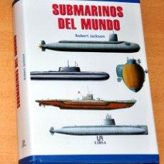 Militaria: SUBMARINOS DEL MUNDO - POR ROBERT JACKSON - EDITORIAL LIBSA - AÑO 2002 - COMO NUEVO. Lote 46742388