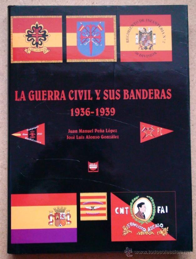 LA GUERRA CIVIL Y SUS BANDERAS 1936-1939 (Militar - Libros y Literatura Militar)