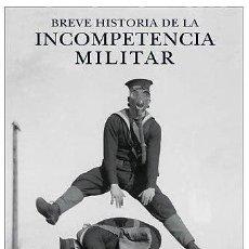 Militaria: BREVE HISTORIA DE LA INCOMPETENCIA MILITAR. Lote 52446300