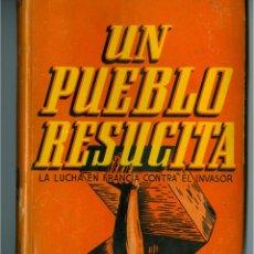 Militaria: UN PUEBLO RESUCITA, LA LUCHA DE FRANCIA CONTRA EL INVASOR - FERNAND LAURENT (1ª ED. 1944). Lote 47811739